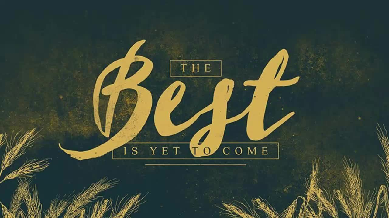 The Best is Yet to Come The Greater Glory