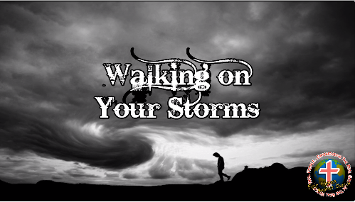 Walking on Your Storms