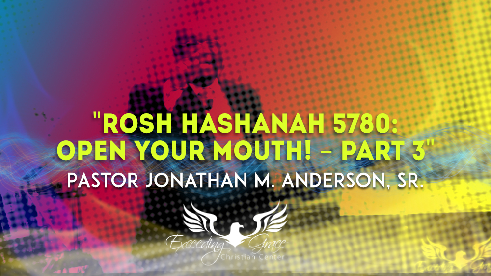 Rosh Hashanah 5780 Open Your Mouth  Part 3