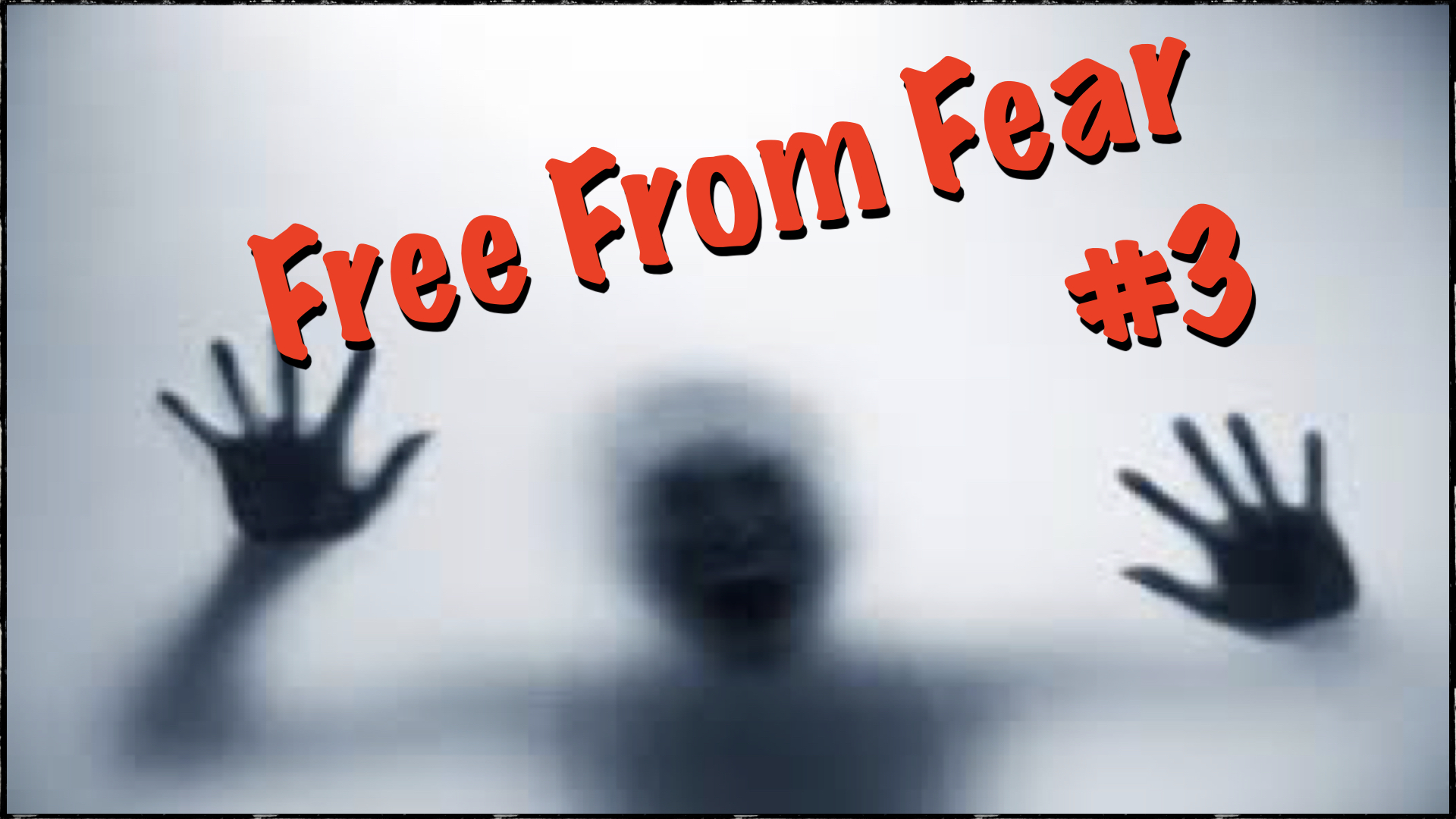 Free From Fear #3 2/14/2018 5:06:44 PM