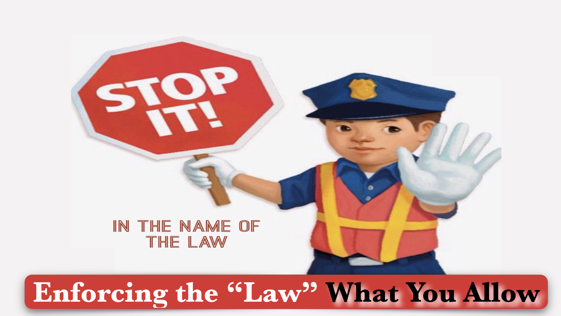 "What You Allow ""Enforcing The Law"" 9/30/2018"