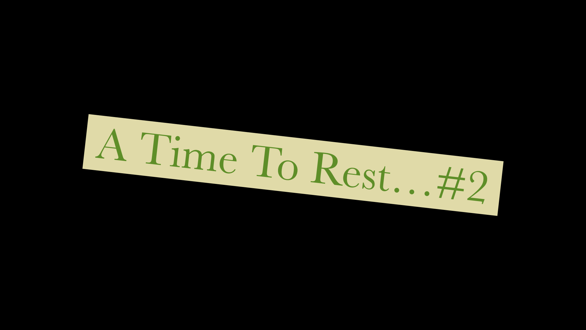 A Time To Rest 2 8142019 50246 PM
