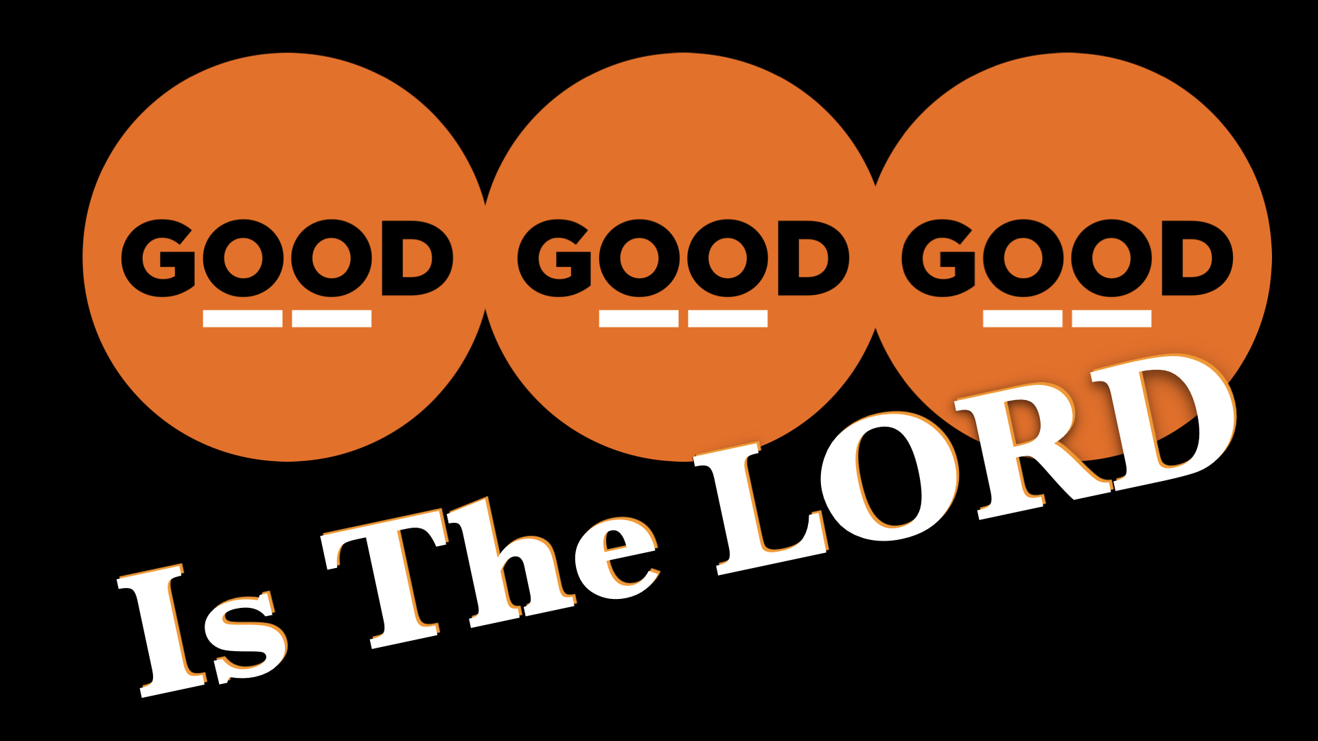 Good Good Good Is The Lord  11242019