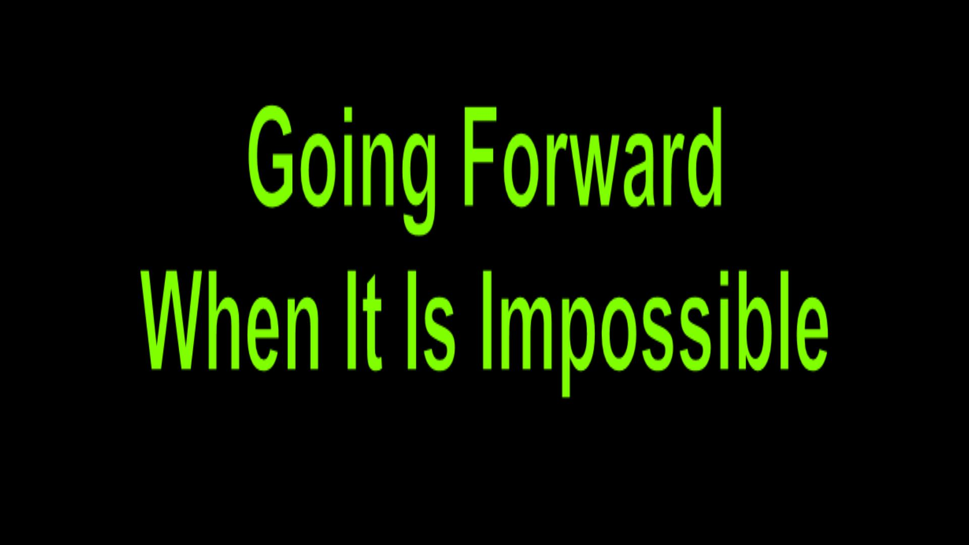 Going Forward When It Is Impossible