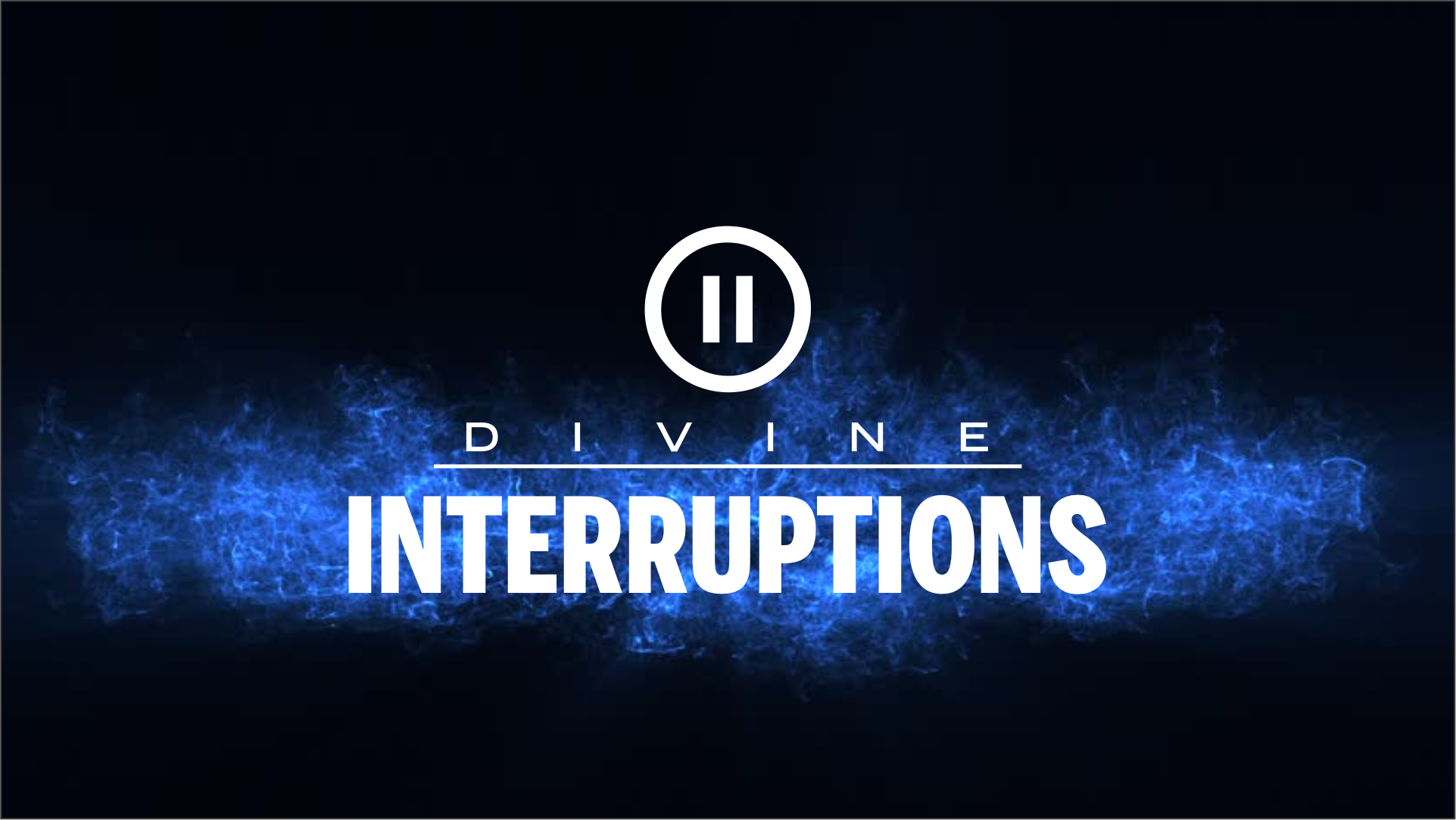 Divine Interruptions Part 1