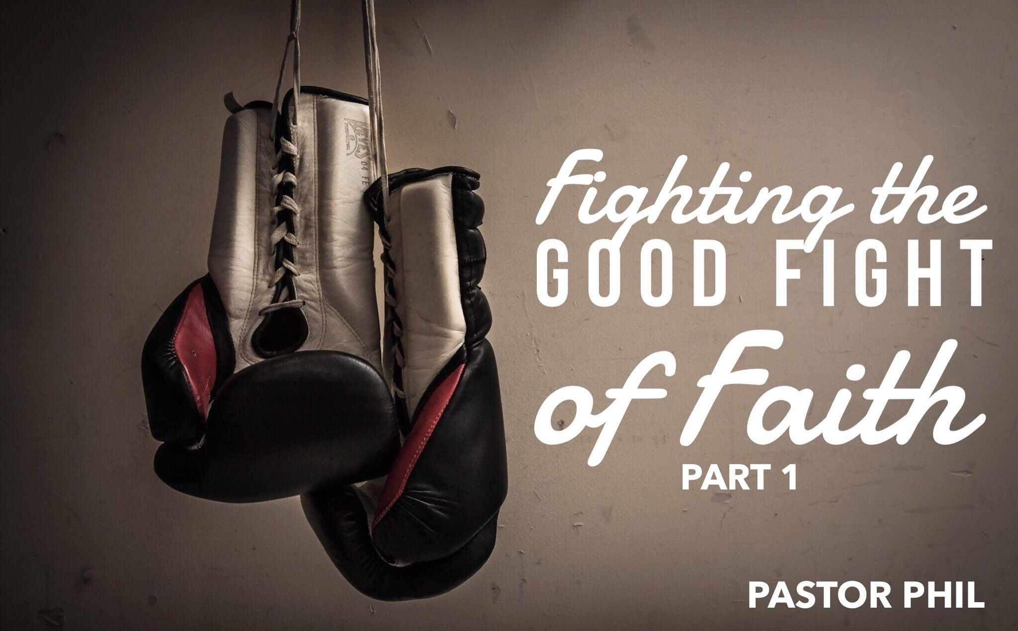 Fighting the Good Fight of Faith Pt. 1