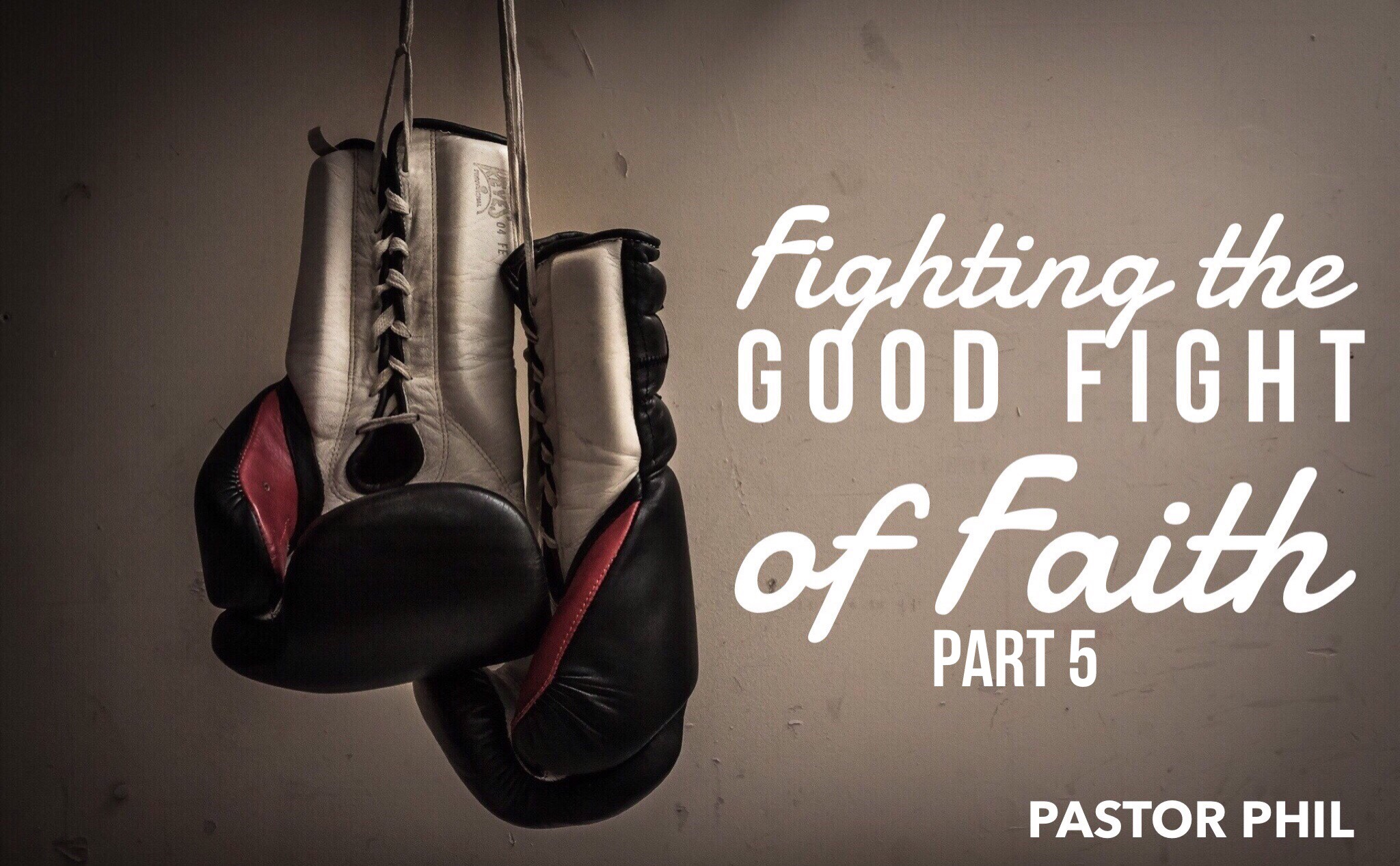 Fighting the Good Fight of Faith Pt. 5