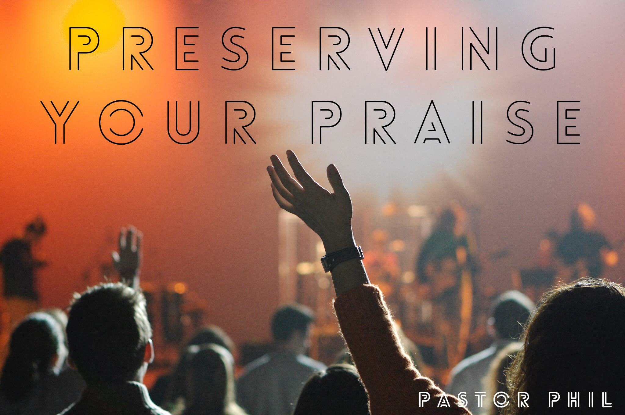 Preserving Your Praise