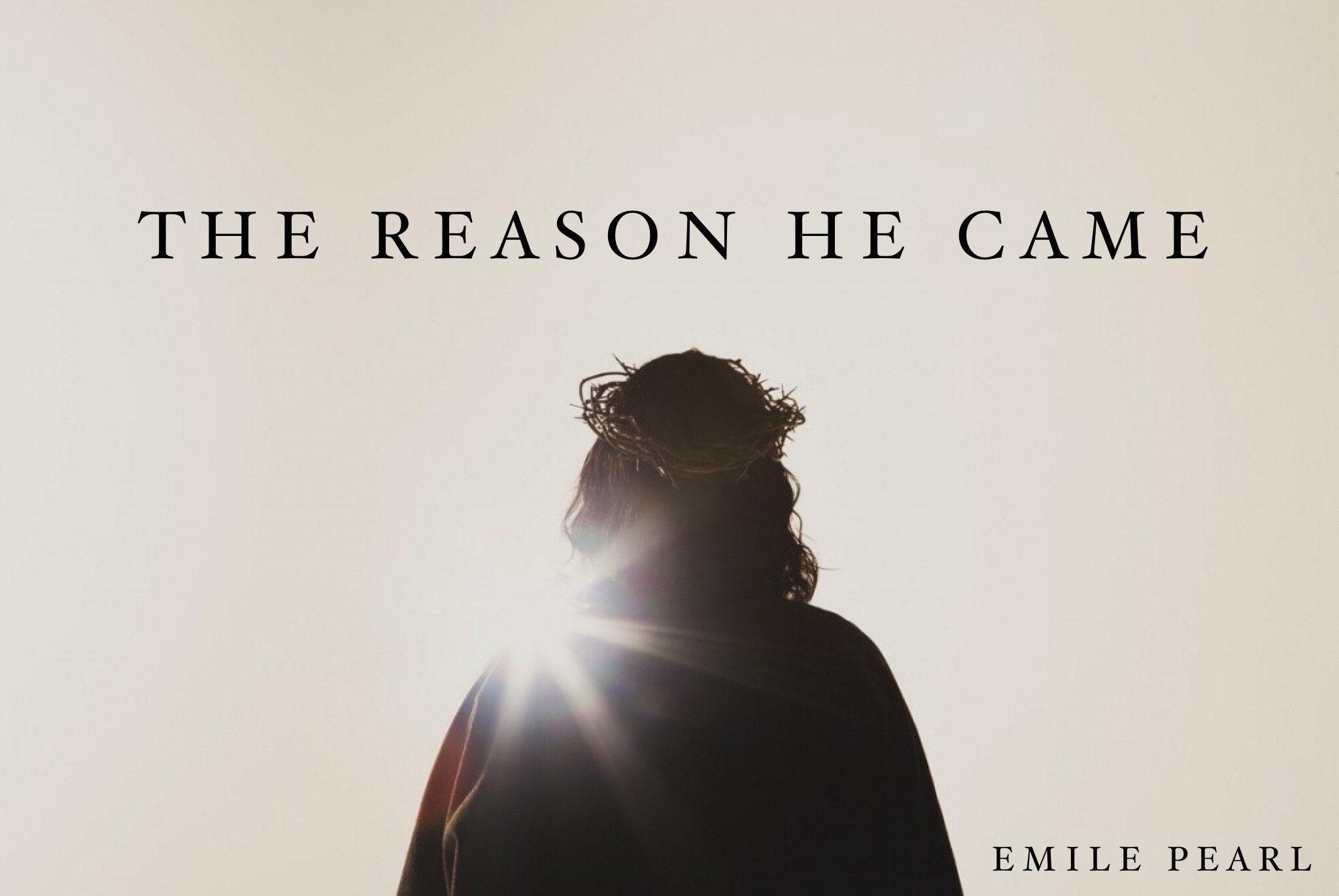 The Reason He Came