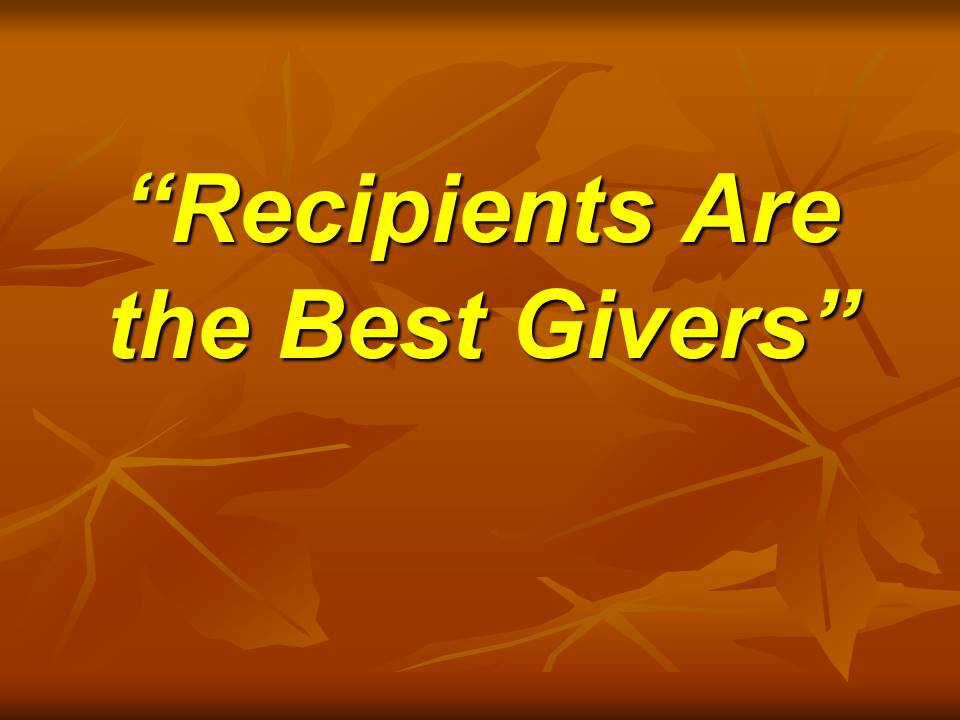 Recipients Are the Best Givers