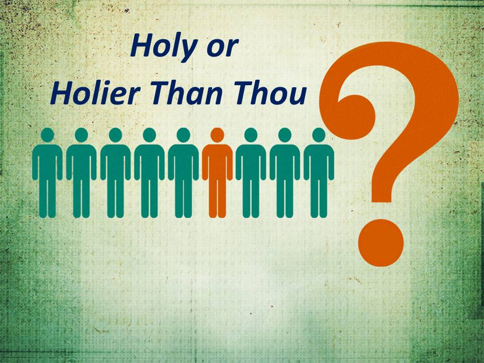 Holy or Holier Than Thou