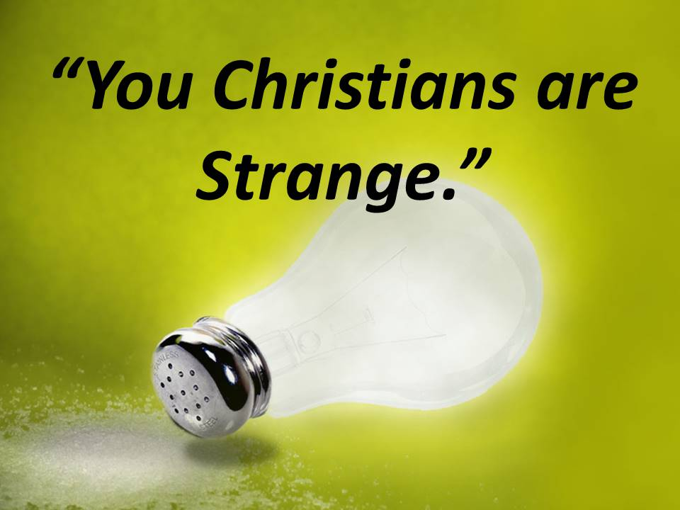 You Christians are Strange