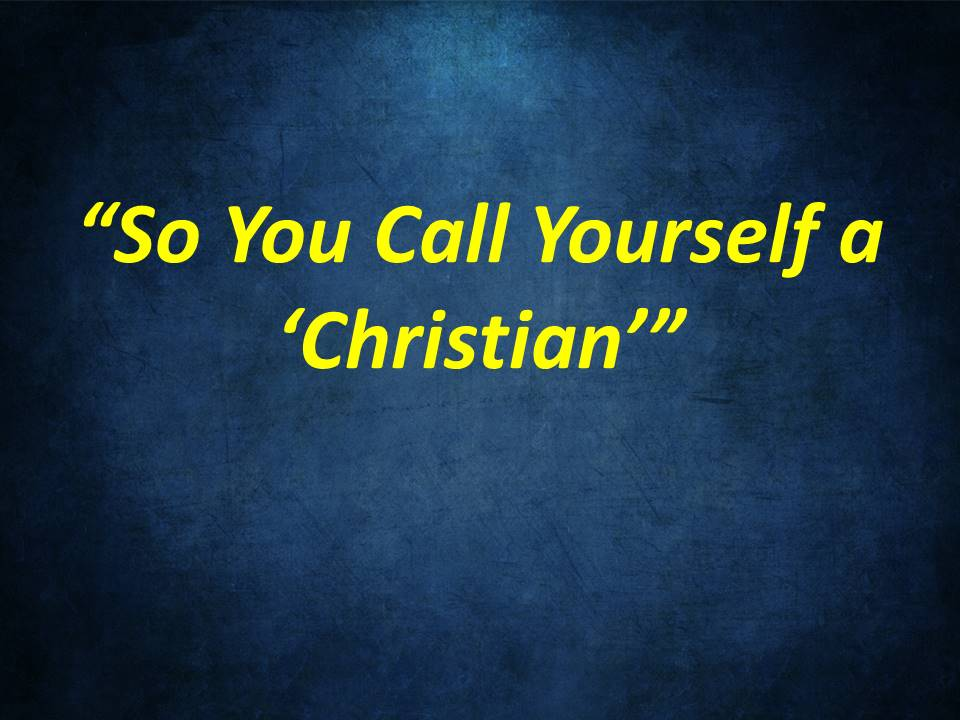 So You Call Yourself a Christian