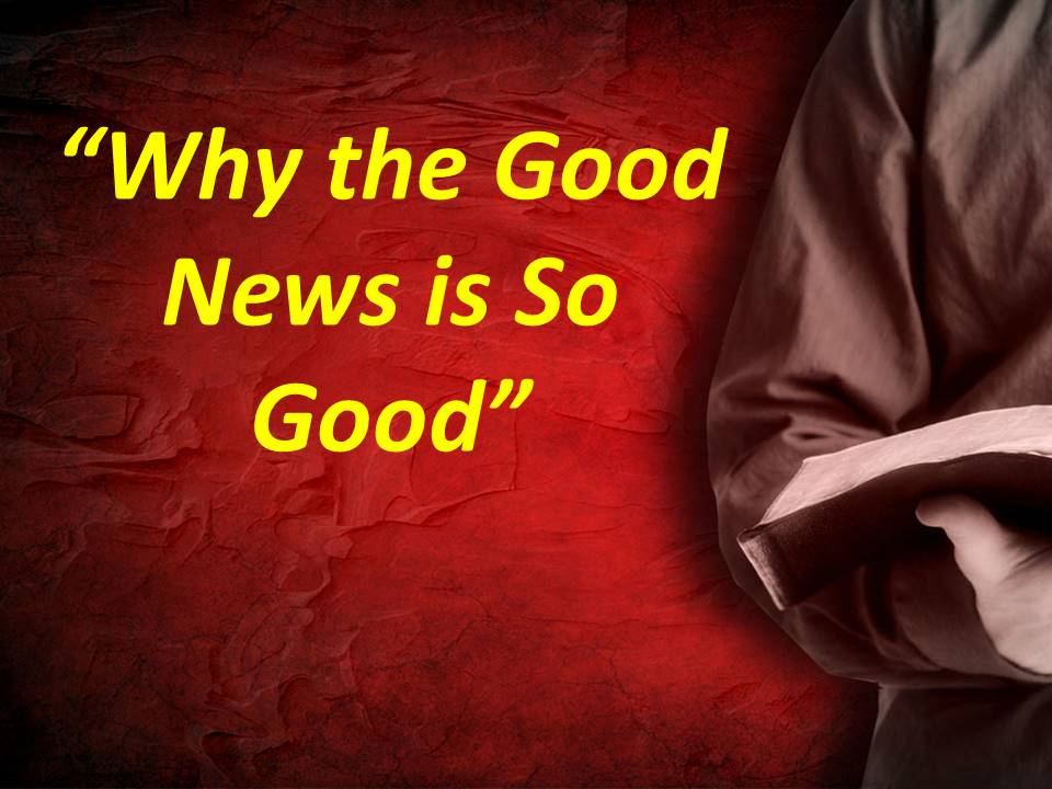 Why the Good News is So Good