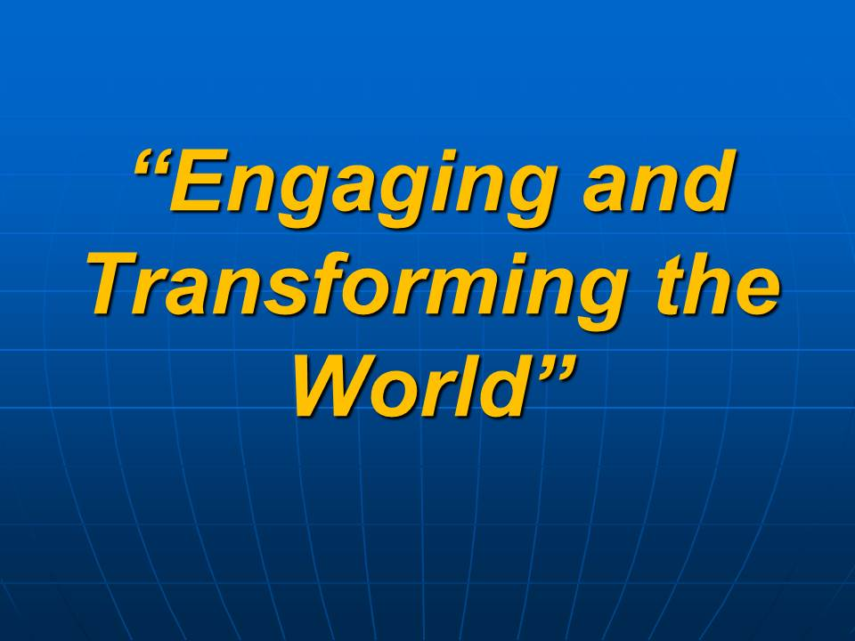 Engaging and Transforming the World
