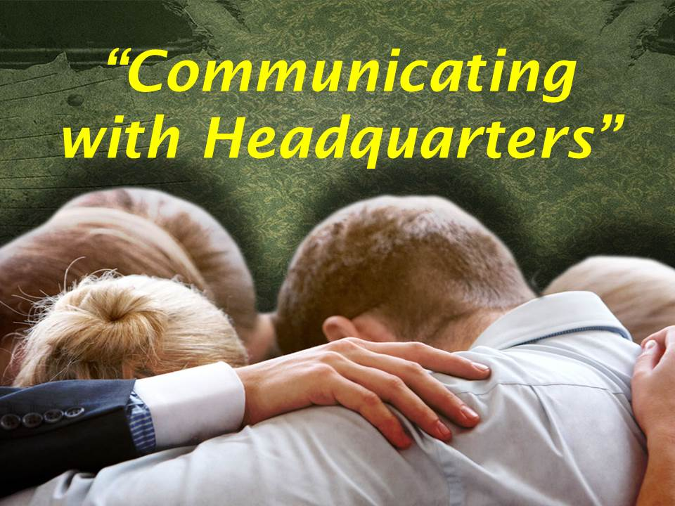 Communicating with Headquarters