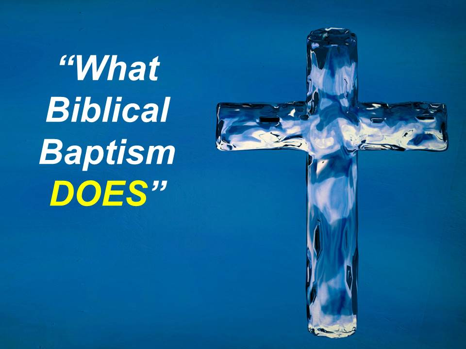 What Biblical Baptism DOES