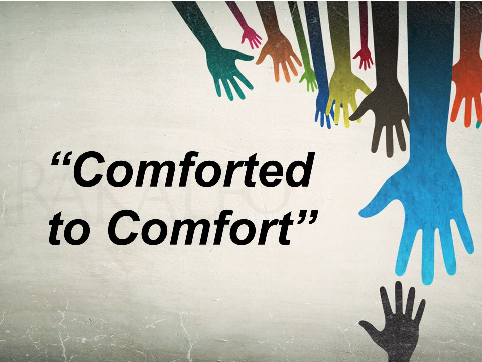 Comforted to Comfort