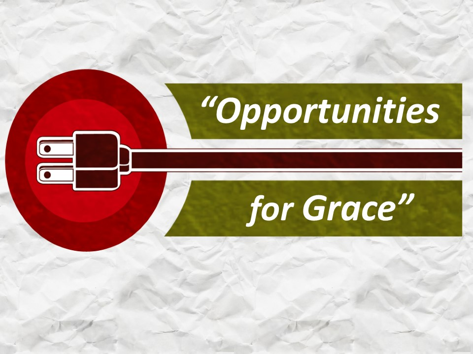 Opportunities for Grace  AM
