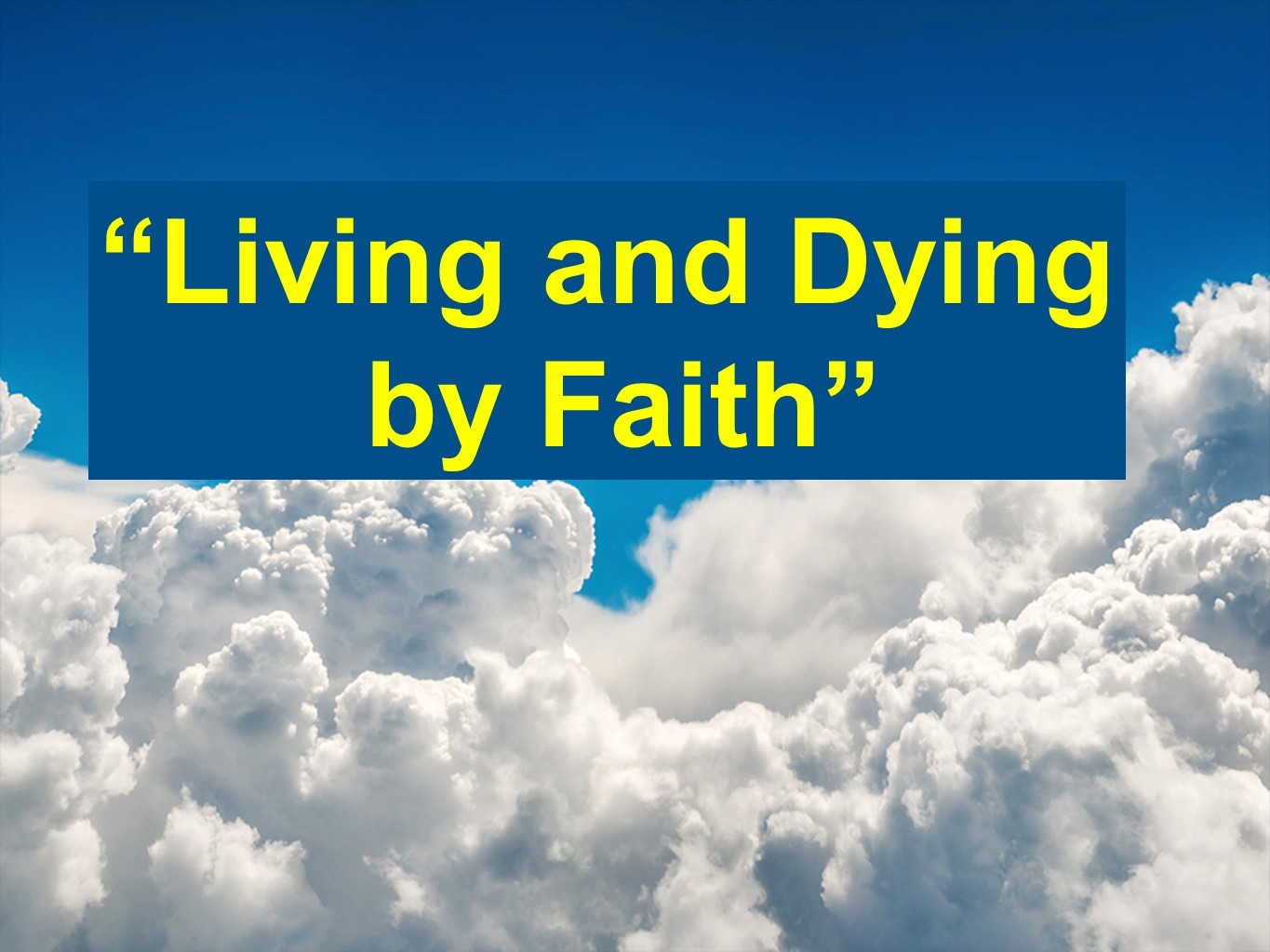 Living and Dying by Faith  PM