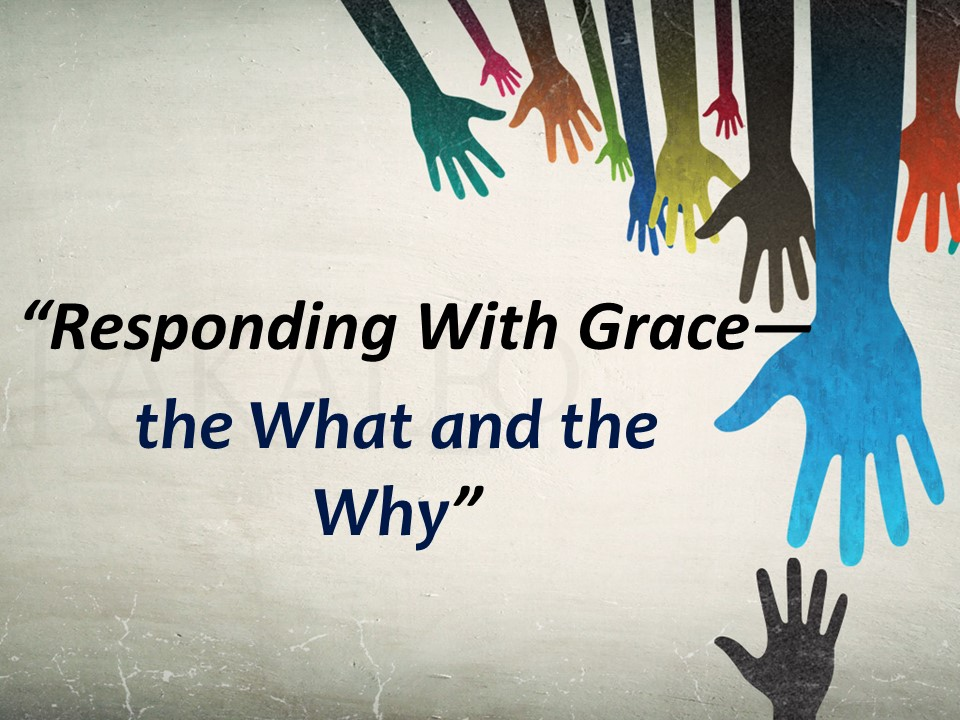 Responding With Gracethe What and the WhyAM