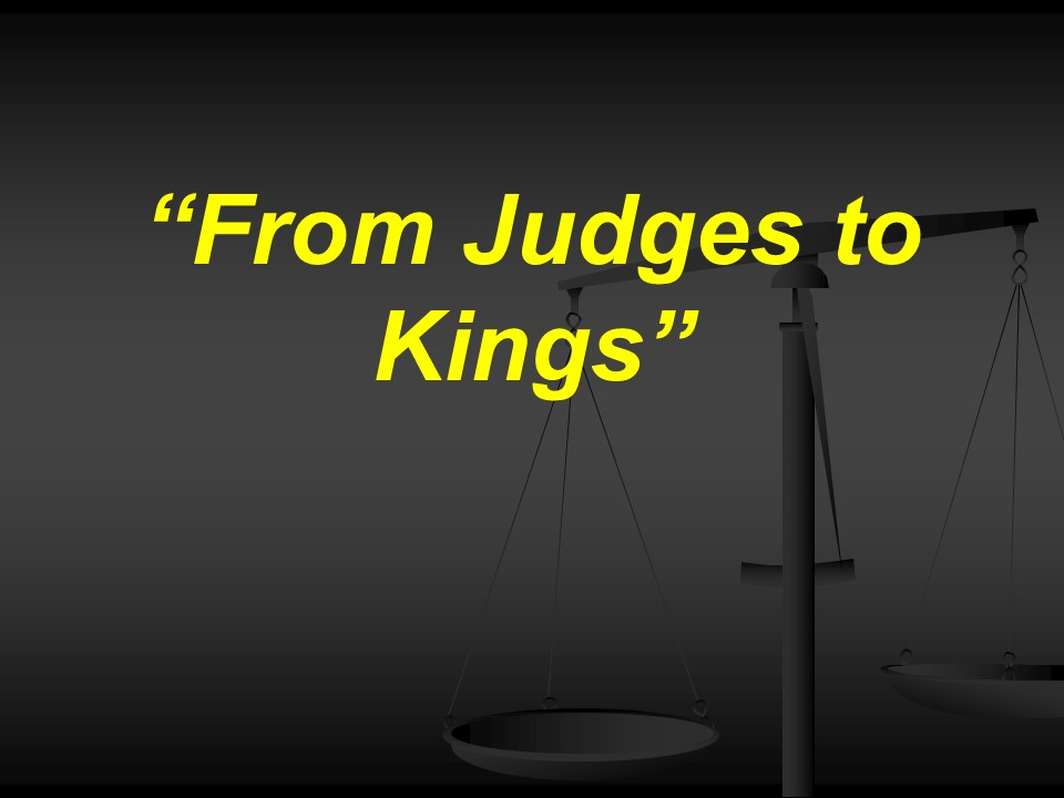 From Judges to Kings