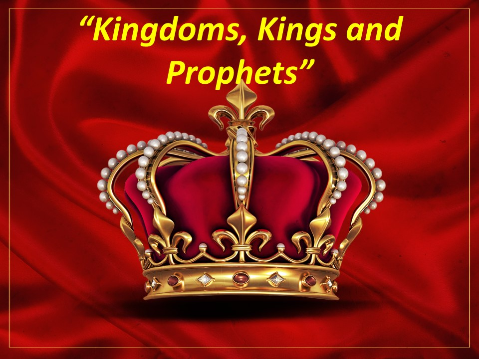 Kingdoms Kings and Prophets