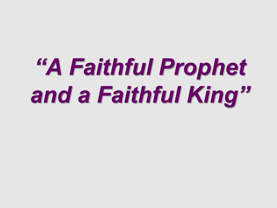 A Faithful Prophet and a Faithful King