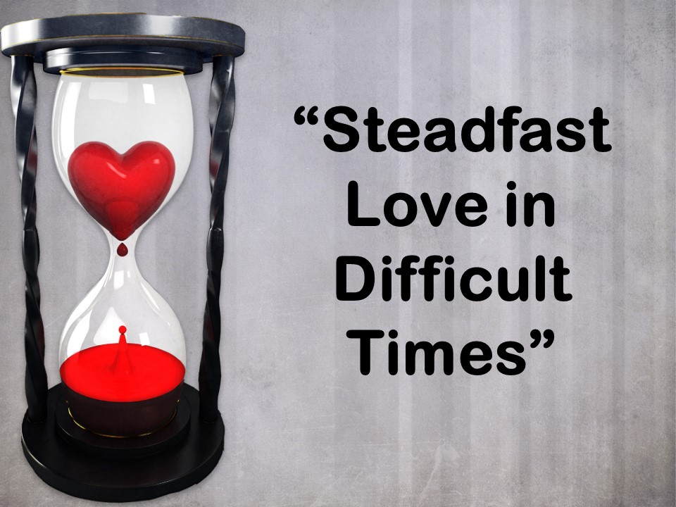 Steadfast love in difficult times