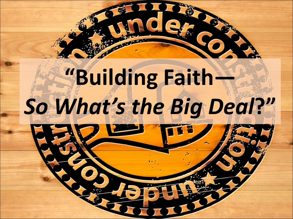 Building FaithSo Whats the Big Deal