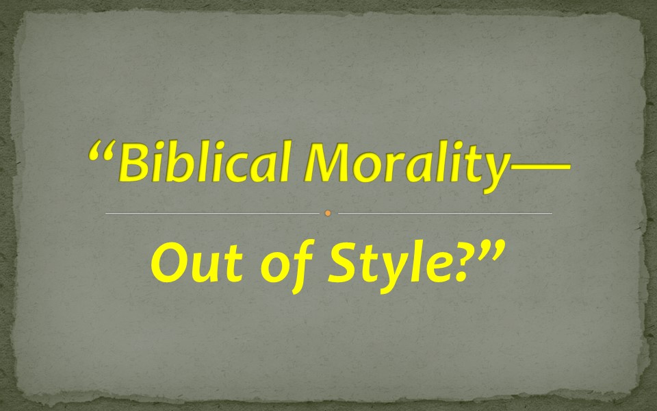 Biblical Morality  Out of Style
