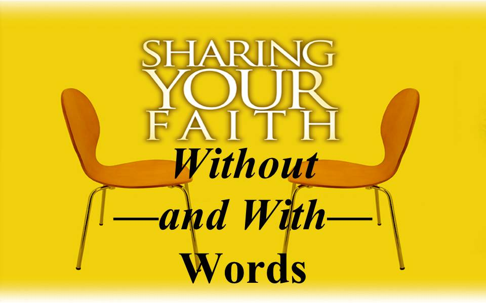 Sharing Your FaithWithoutand WithWords
