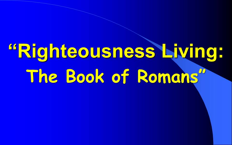 Righteousness LivingThe Book of Romans