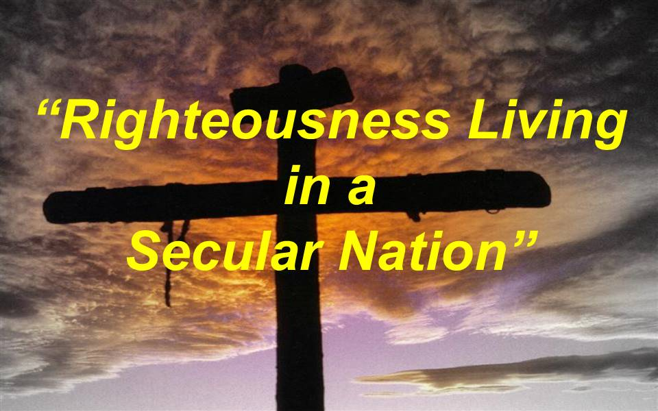 Righteousness Living in a Secular Nation
