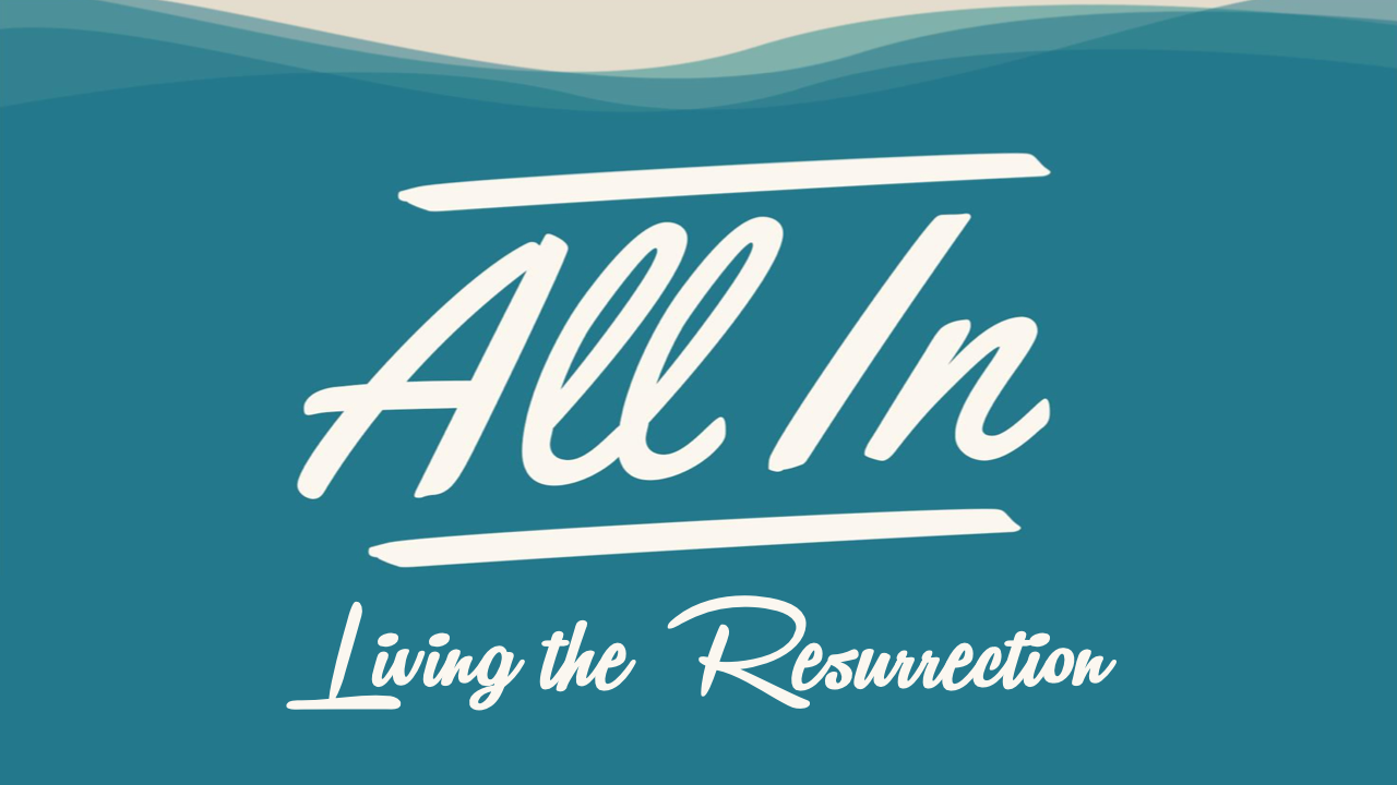 All In Living the Resurrection
