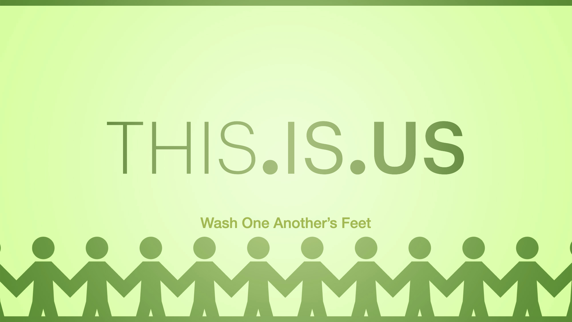 THISISUS  Wash One Anothers Feet