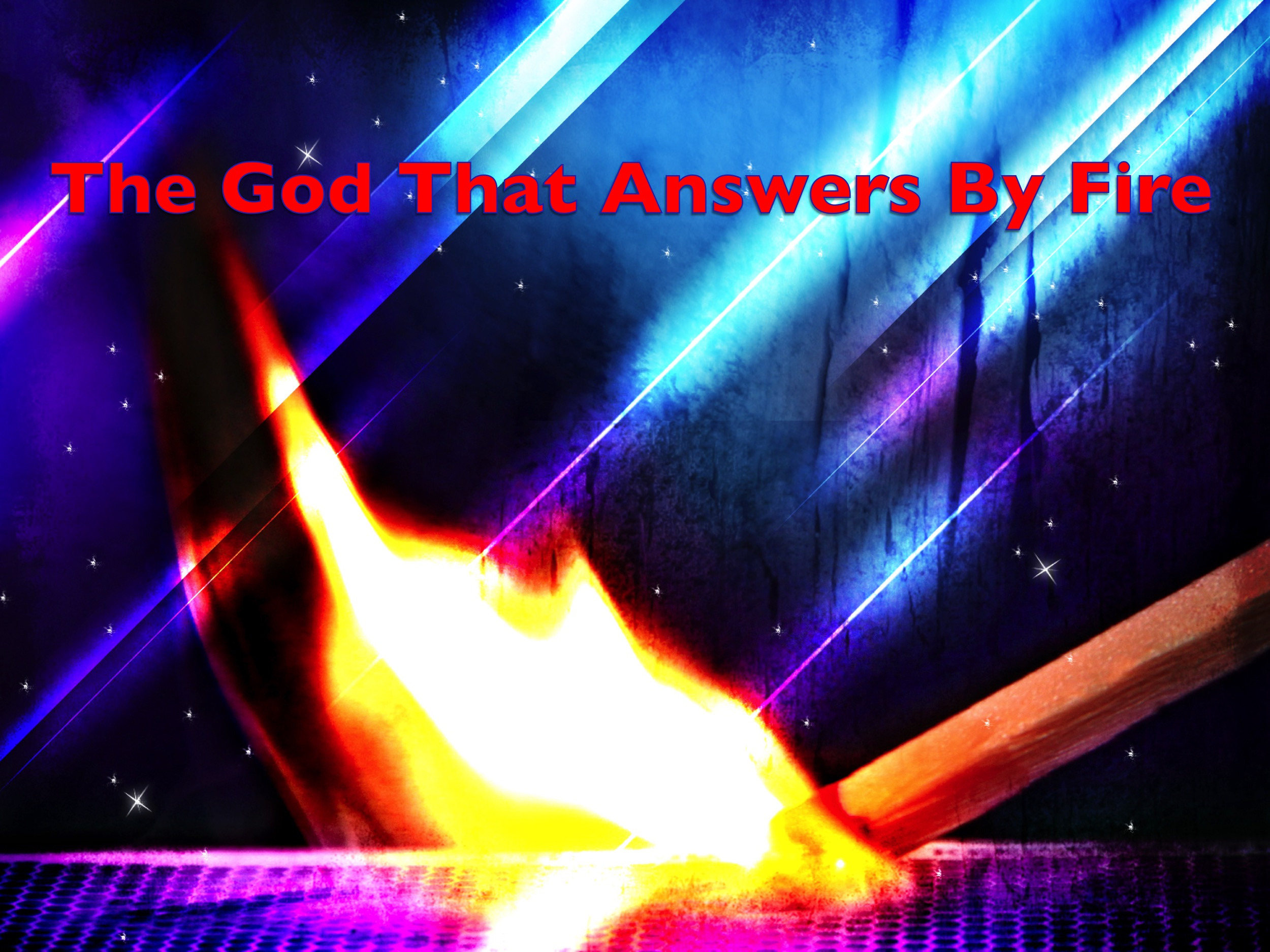 The God That Answers By Fire 6/5/2017 11 AM