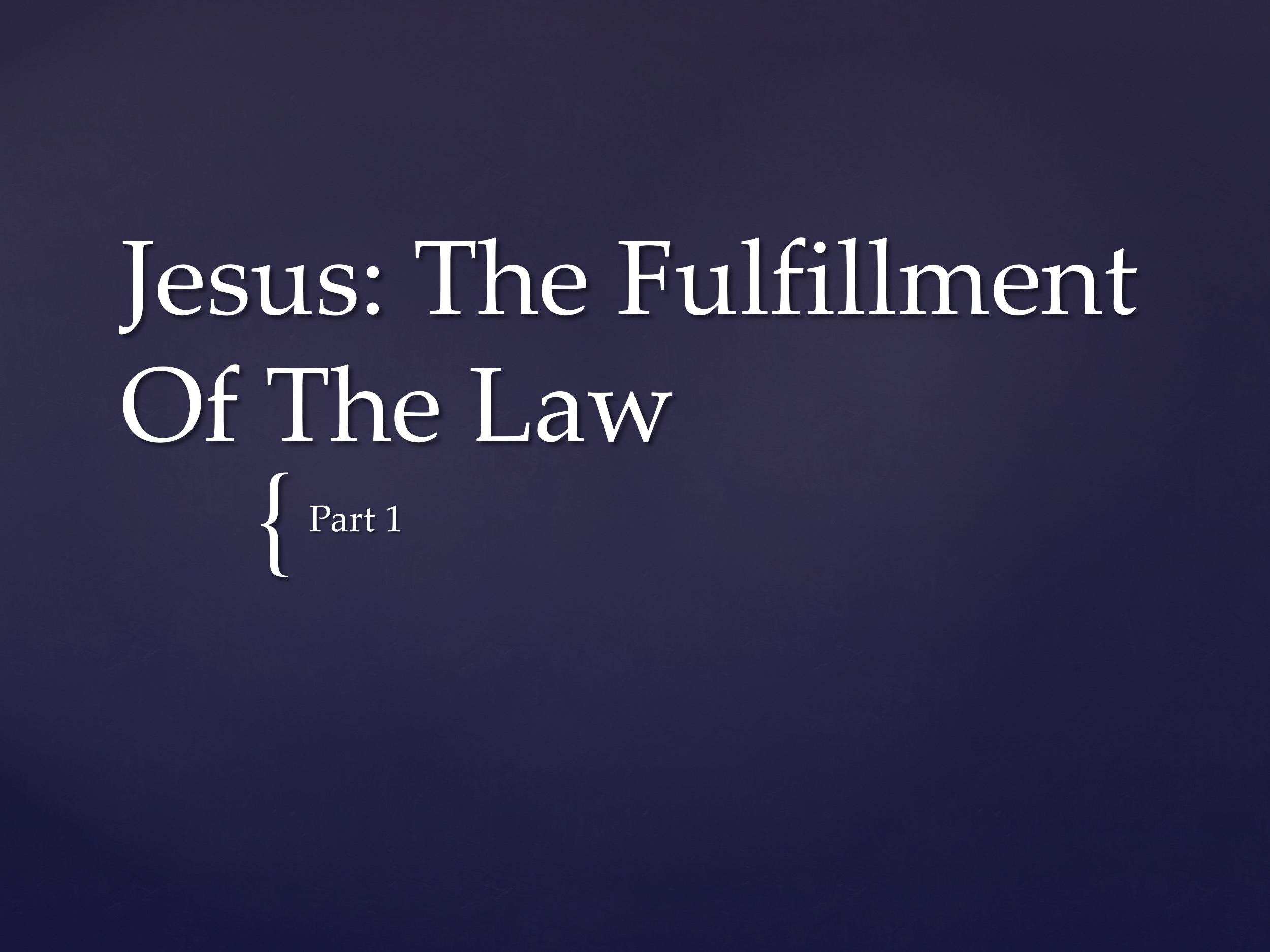 Jesus The Fulfillment Of The Law P1
