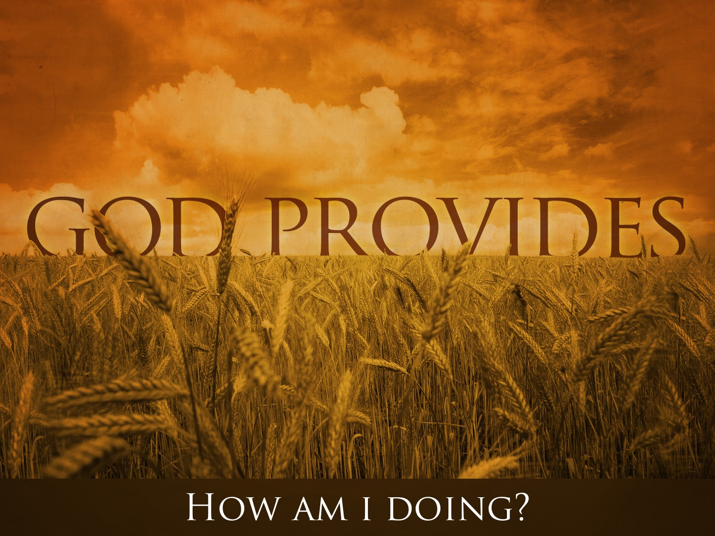 God Provides  How Am I Doing