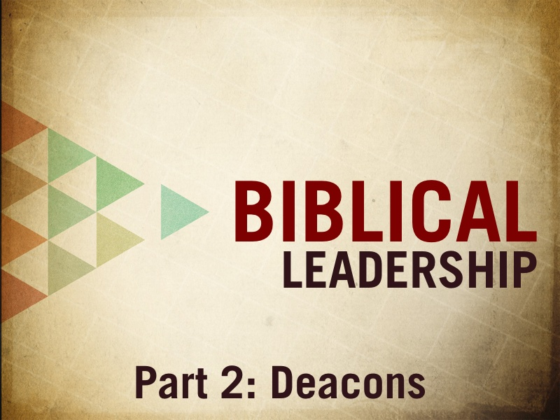 Biblical Leadership Part 2  Deacons