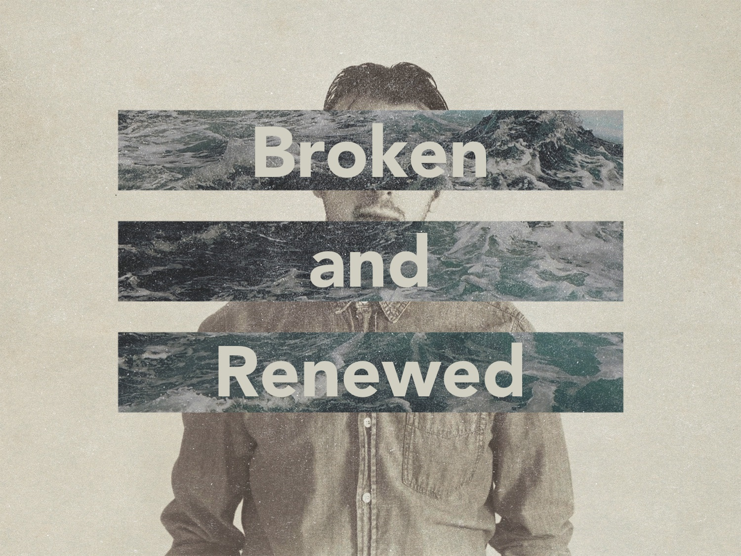 Broken and Renewed