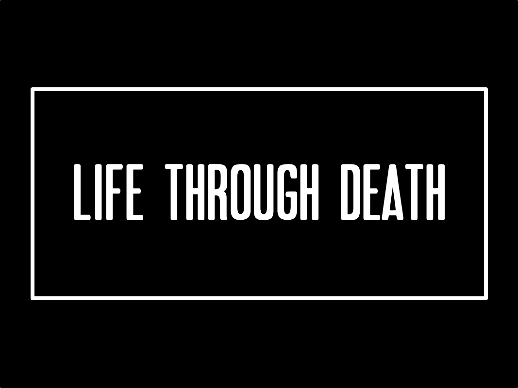 Life Through Death