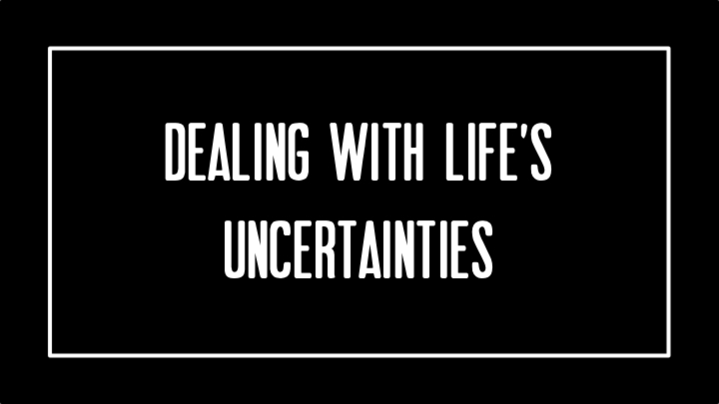 Dealing With Lifes Uncertainties