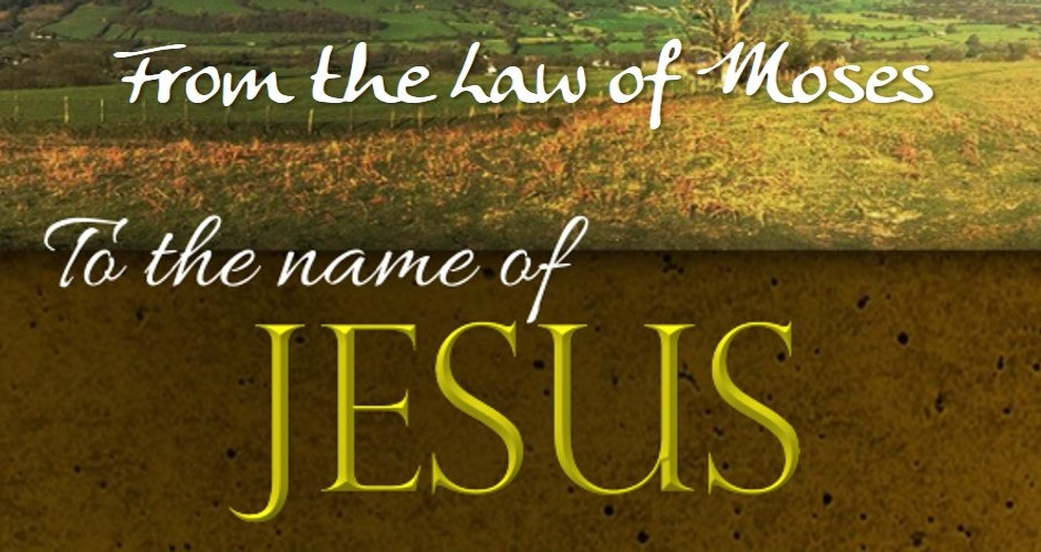 From the Law of Moses to the Name of Jesus