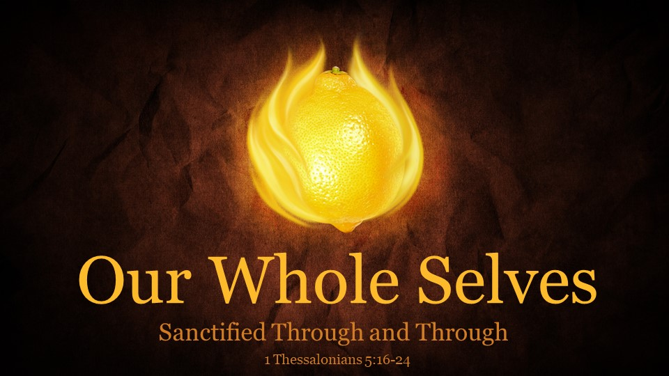 Our Whole Selves Sanctified Through and Thru