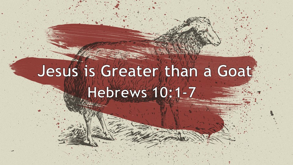 Jesus is Greater than a Goat