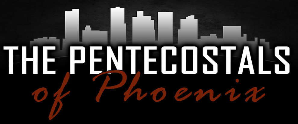 The Pentecostals of Phoenix of Phoenix, AZ