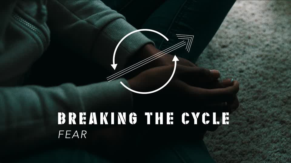 """Breaking The Cycle pt. 5 """"Fear"""""""