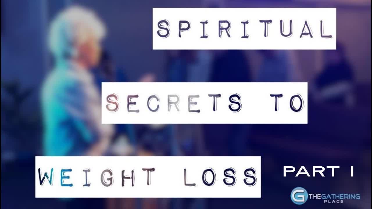 Spiritual Secrets to Weigh Loss:  Part 1