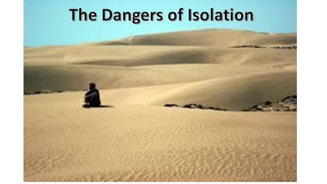 The Dangers of Isolation